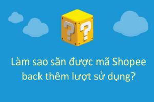 Mẹo săn mã Shopee back thêm lượt sử dụng